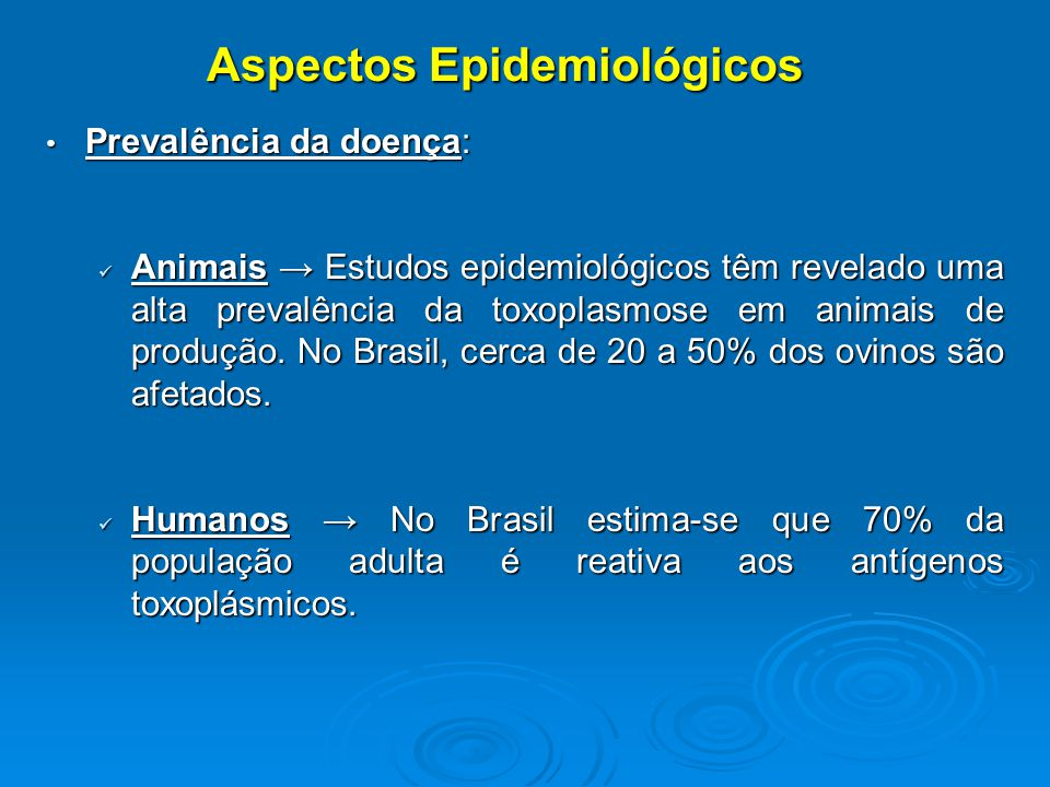 Prevalência da doença: Prevalência da doença: Animais Estudos epidemiológicos têm revelado uma alta prevalência da toxoplasmose em animais de produção.