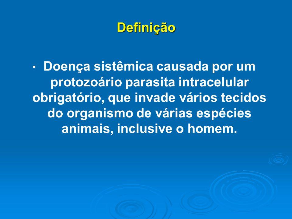 Definição Doença sistêmica causada por um protozoário parasita intracelular obrigatório, que invade vários tecidos do organismo de várias espécies animais, inclusive o homem.
