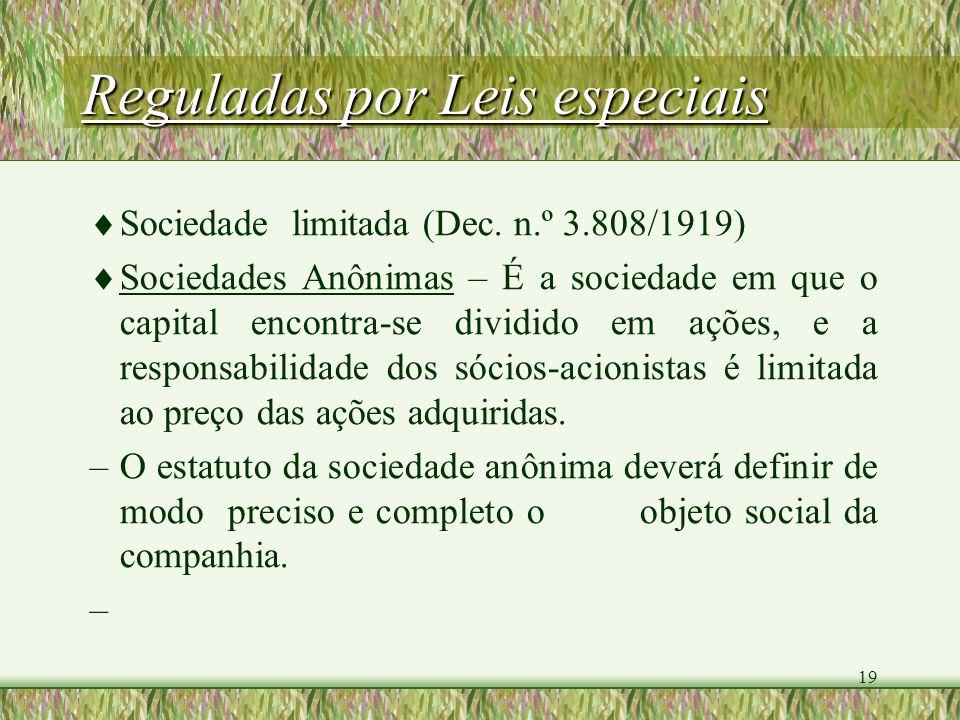 19 Reguladas por Leis especiais Sociedade limitada (Dec. n.º 3.808/1919) Sociedades Anônimas – É a sociedade em que o capital encontra-se dividido em