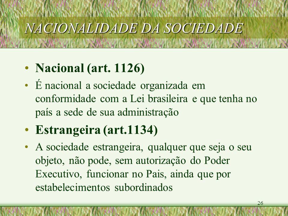 26 NACIONALIDADE DA SOCIEDADE Nacional (art. 1126) É nacional a sociedade organizada em conformidade com a Lei brasileira e que tenha no país a sede d