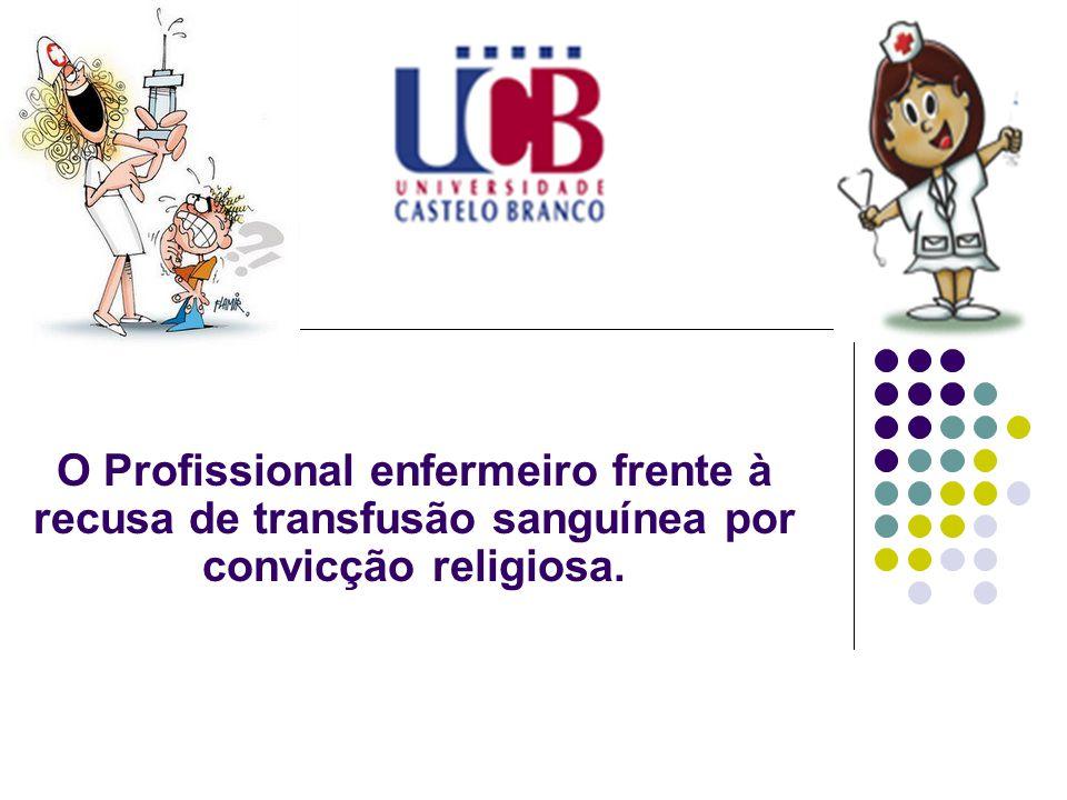 O Profissional enfermeiro frente à recusa de transfusão sanguínea por convicção religiosa.