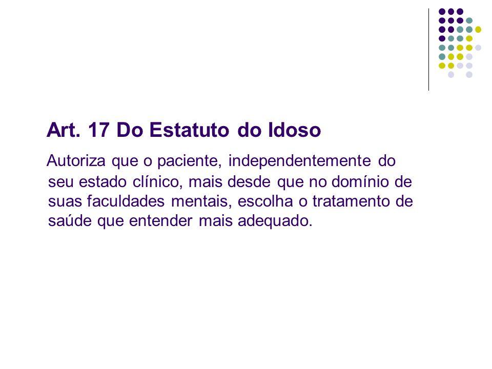 Art. 17 Do Estatuto do Idoso Autoriza que o paciente, independentemente do seu estado clínico, mais desde que no domínio de suas faculdades mentais, e
