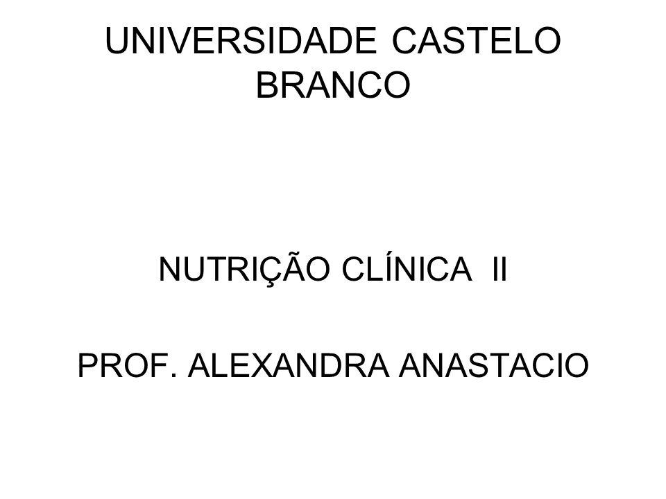 UNIVERSIDADE CASTELO BRANCO NUTRIÇÃO CLÍNICA II PROF. ALEXANDRA ANASTACIO