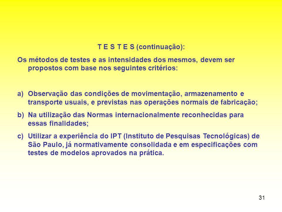 31 T E S T E S (continuação): Os métodos de testes e as intensidades dos mesmos, devem ser propostos com base nos seguintes critérios: a)Observação da