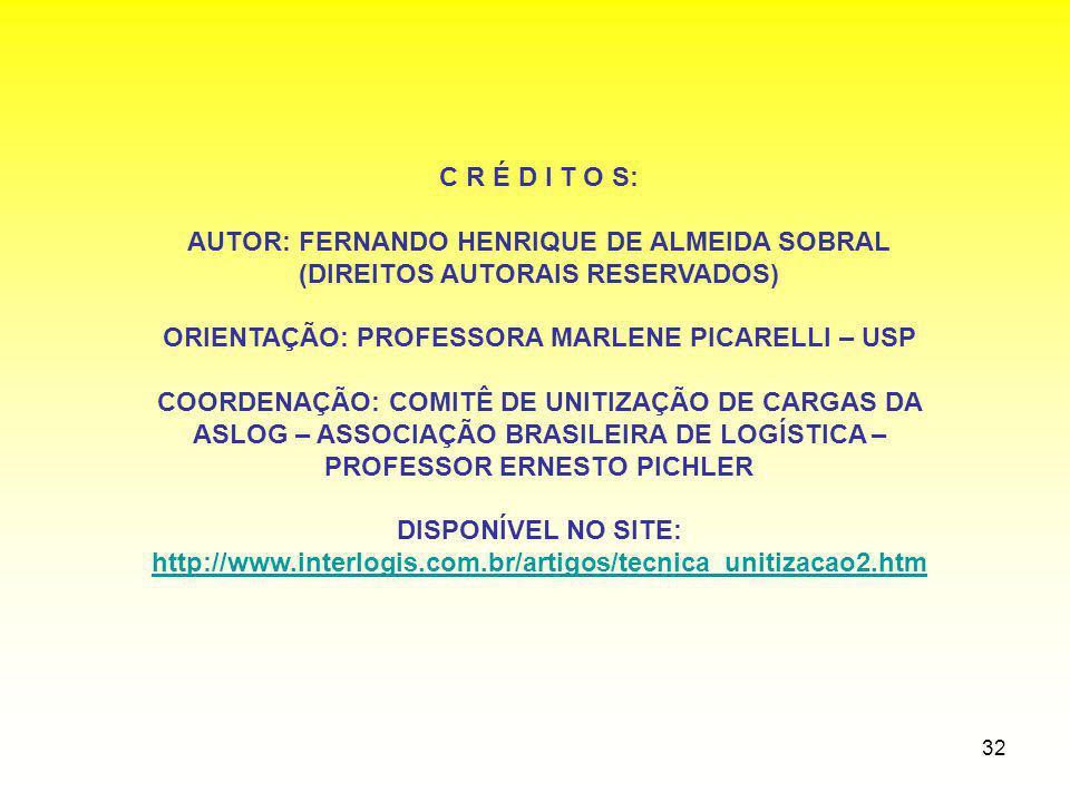 32 C R É D I T O S: AUTOR: FERNANDO HENRIQUE DE ALMEIDA SOBRAL (DIREITOS AUTORAIS RESERVADOS) ORIENTAÇÃO: PROFESSORA MARLENE PICARELLI – USP COORDENAÇ