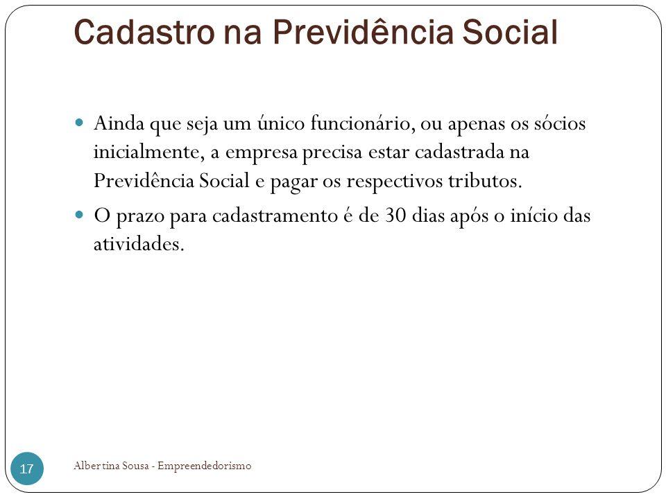 Cadastro na Previdência Social Ainda que seja um único funcionário, ou apenas os sócios inicialmente, a empresa precisa estar cadastrada na Previdênci