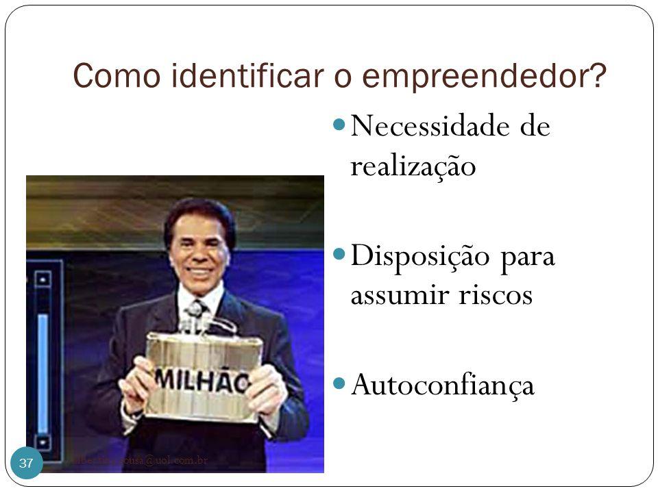 Como identificar o empreendedor? Necessidade de realização Disposição para assumir riscos Autoconfiança 37 albertina.sousa@uol.com.br