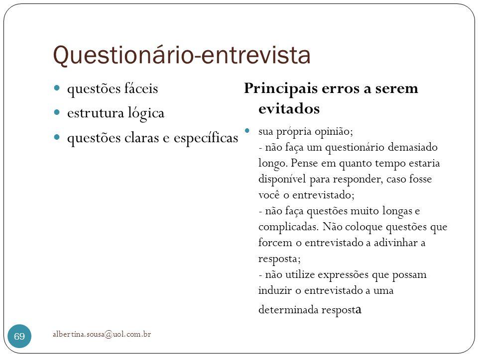 Questionário-entrevista questões fáceis estrutura lógica questões claras e específicas Principais erros a serem evitados sua própria opinião; - não fa
