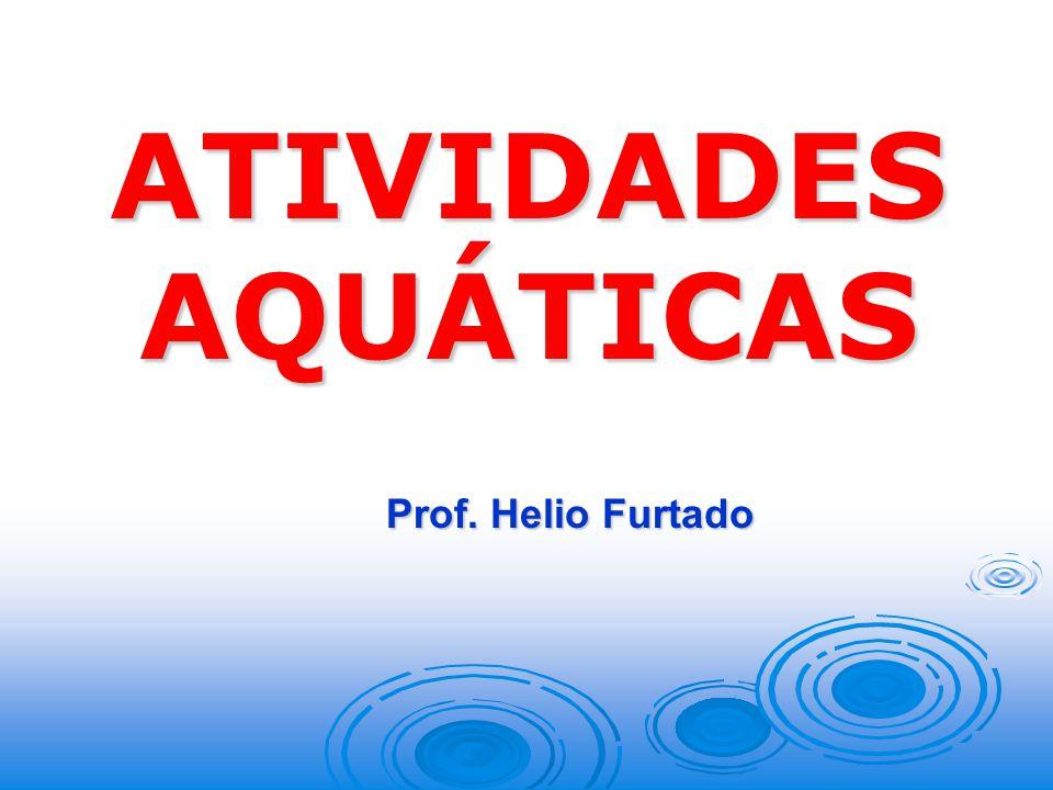 ATIVIDADESAQUÁTICAS Prof. Helio Furtado