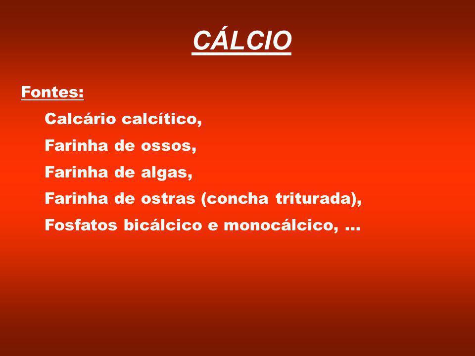 Fontes: Calcário calcítico, Farinha de ossos, Farinha de algas, Farinha de ostras (concha triturada), Fosfatos bicálcico e monocálcico,...