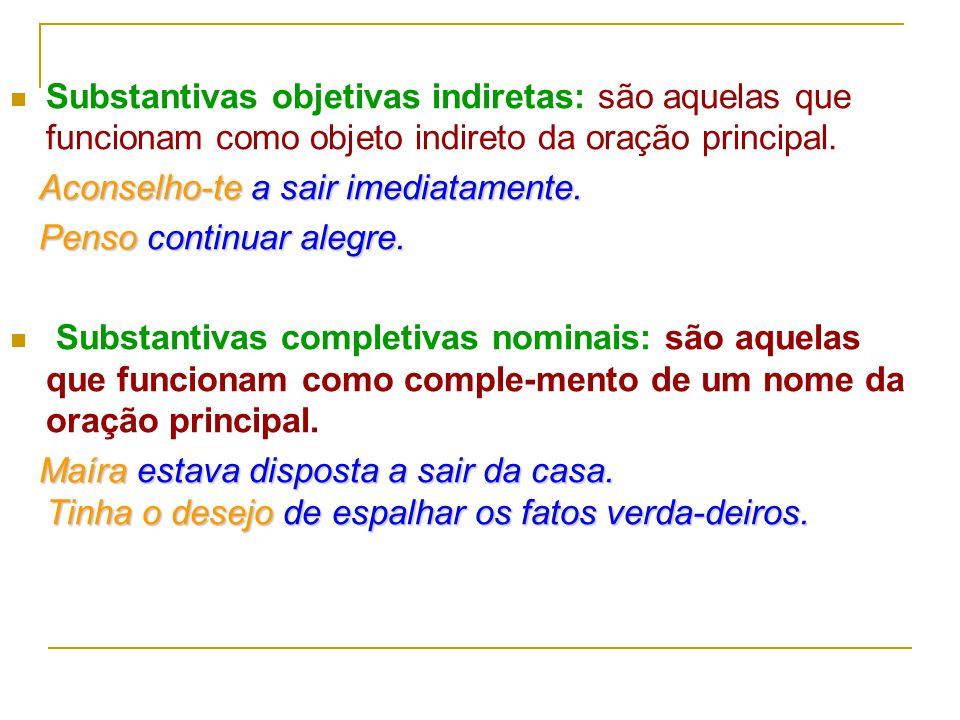 Substantivas subjetivas: são aquelas que exercem a função de sujeito do verbo de outra oração. Não convém agires assim. É certo ter ocorrido uma confu