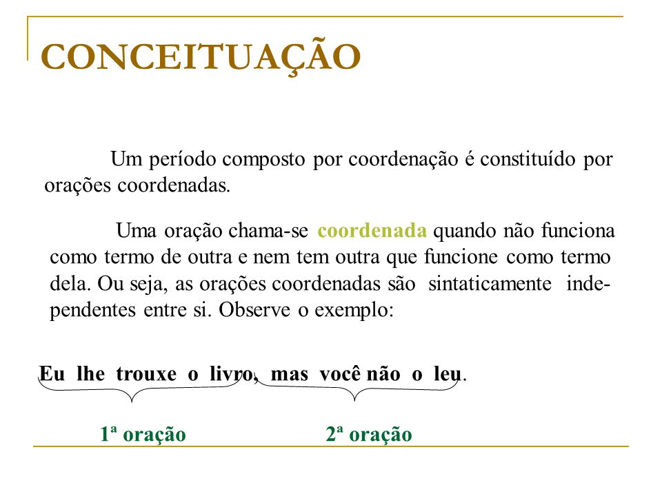 CONCEITUAÇÃO Um período composto por coordenação é constituído por orações coordenadas.