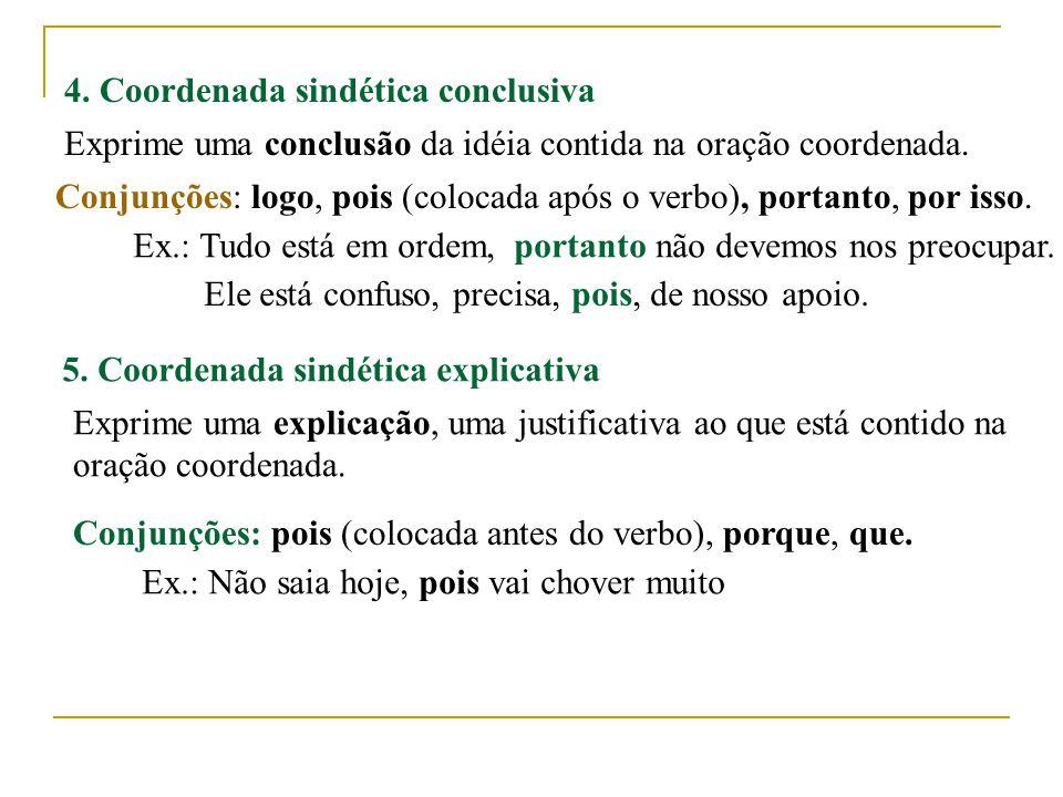 4.Coordenada sindética conclusiva Exprime uma conclusão da idéia contida na oração coordenada.