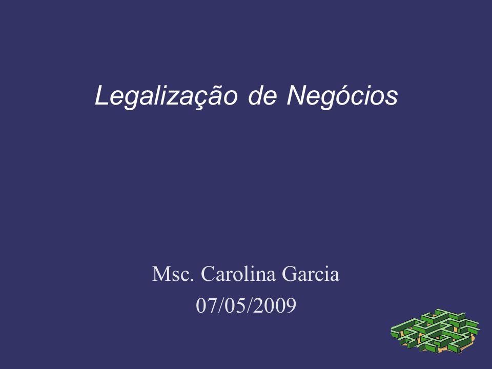 Legalização de Negócios Msc. Carolina Garcia 07/05/2009