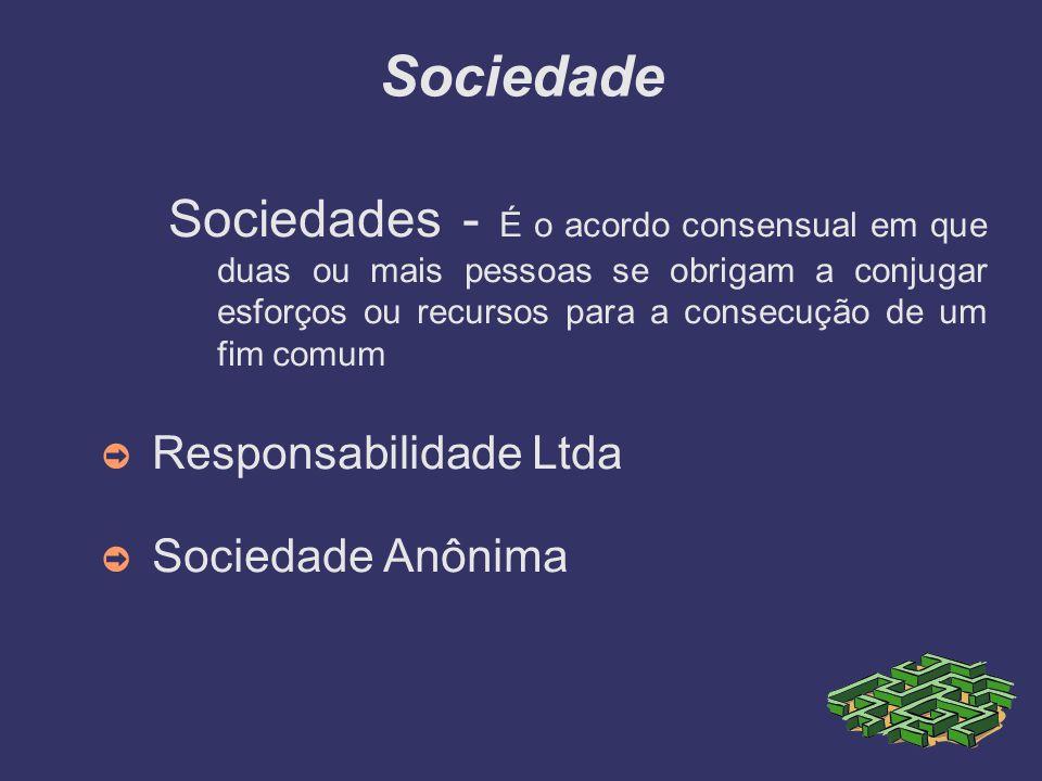 Sociedade Sociedades - É o acordo consensual em que duas ou mais pessoas se obrigam a conjugar esforços ou recursos para a consecução de um fim comum