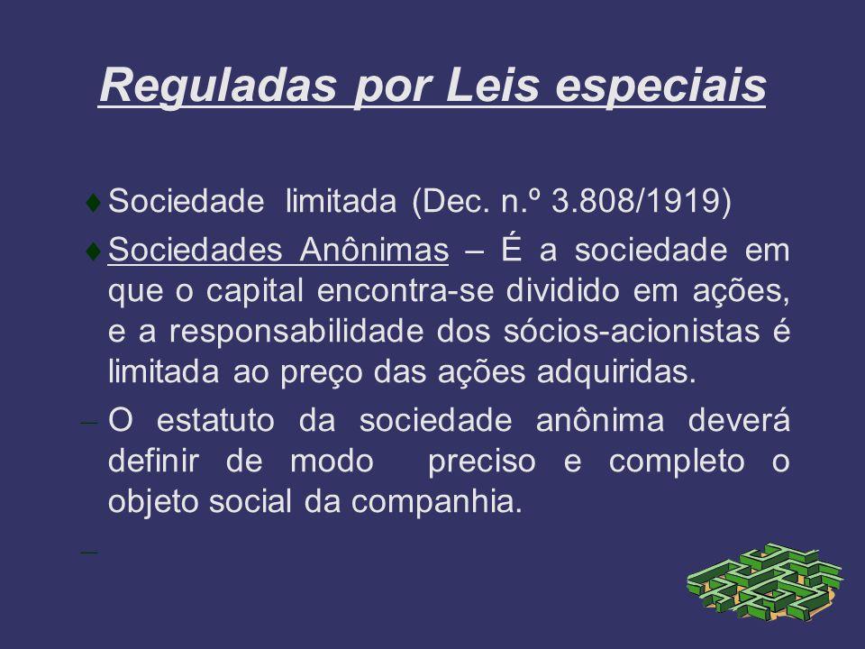 Reguladas por Leis especiais Sociedade limitada (Dec. n.º 3.808/1919) Sociedades Anônimas – É a sociedade em que o capital encontra-se dividido em açõ