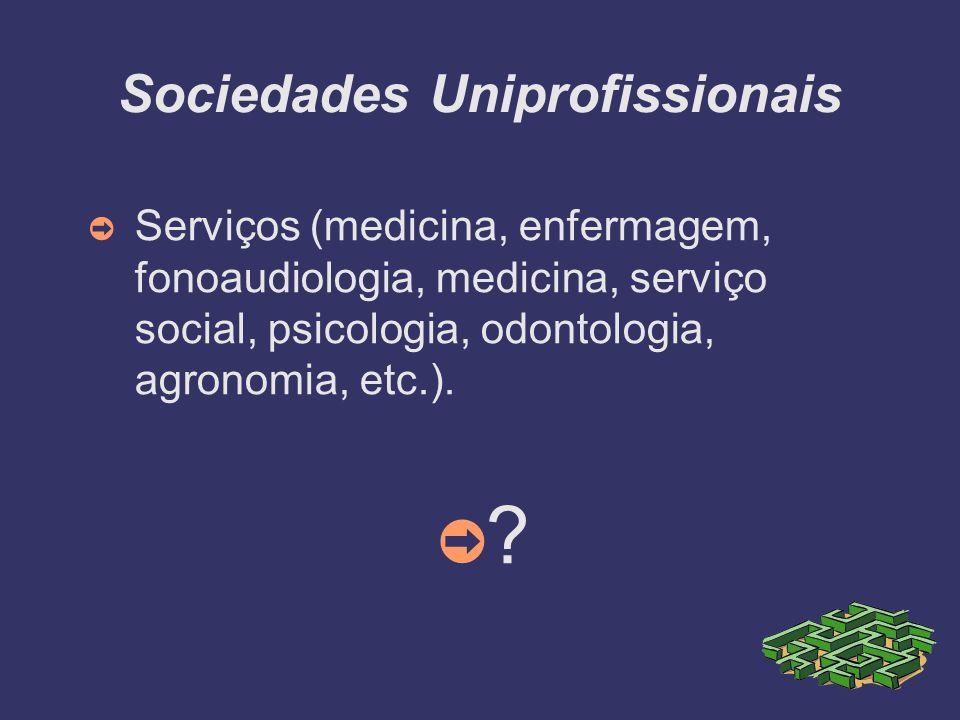 Sociedades Uniprofissionais Serviços (medicina, enfermagem, fonoaudiologia, medicina, serviço social, psicologia, odontologia, agronomia, etc.). ?