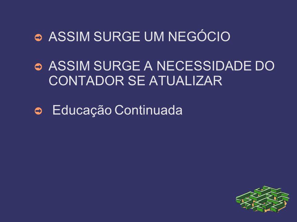 ASSIM SURGE UM NEGÓCIO ASSIM SURGE A NECESSIDADE DO CONTADOR SE ATUALIZAR Educação Continuada