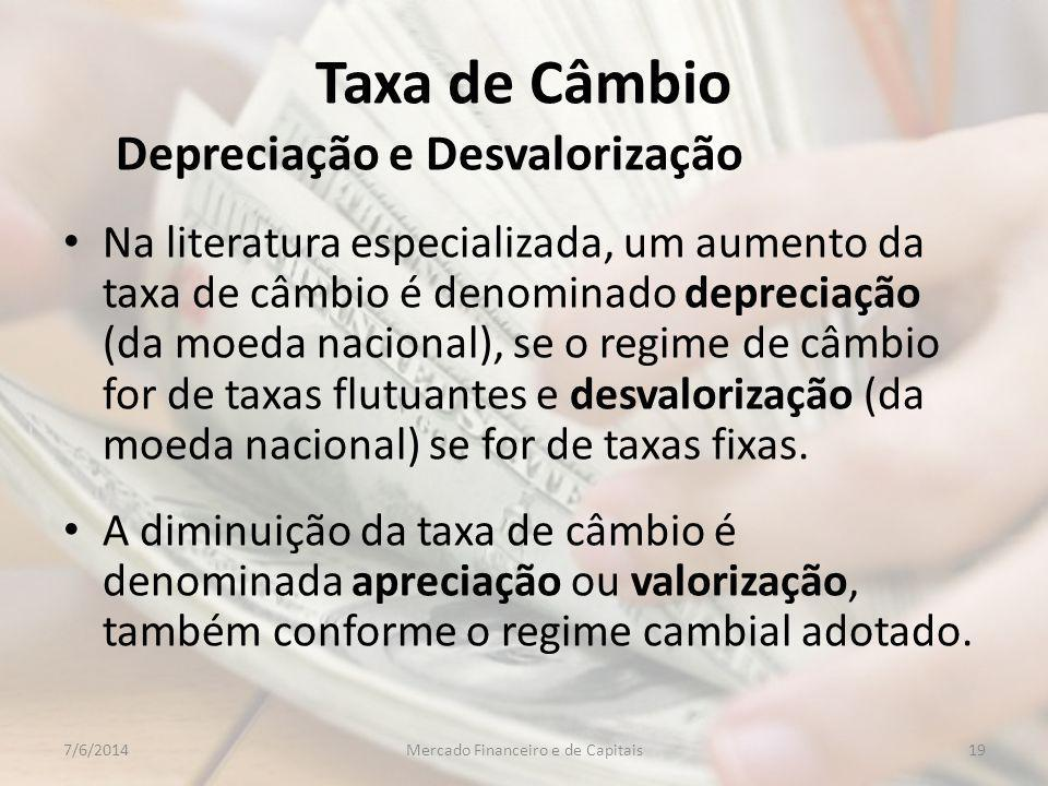 Taxa de Câmbio Depreciação e Desvalorização Na literatura especializada, um aumento da taxa de câmbio é denominado depreciação (da moeda nacional), se o regime de câmbio for de taxas flutuantes e desvalorização (da moeda nacional) se for de taxas fixas.