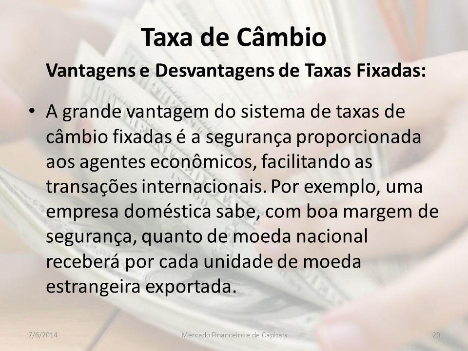 Taxa de Câmbio Vantagens e Desvantagens de Taxas Fixadas: A grande vantagem do sistema de taxas de câmbio fixadas é a segurança proporcionada aos agentes econômicos, facilitando as transações internacionais.