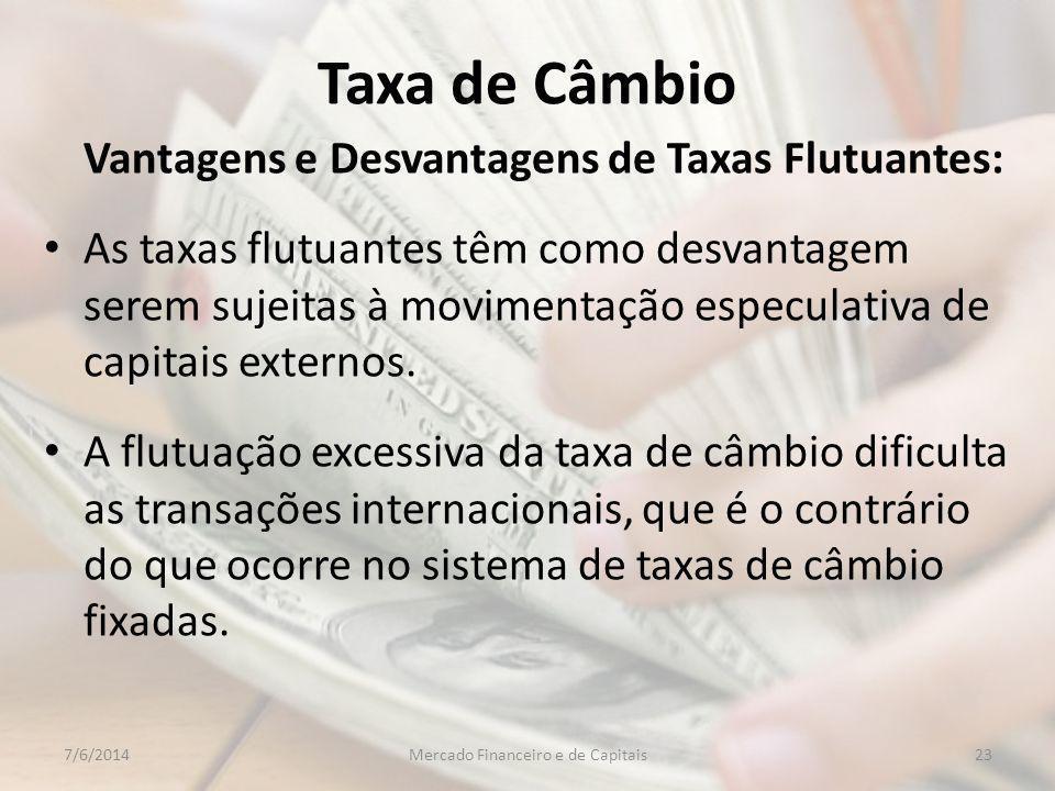Taxa de Câmbio Vantagens e Desvantagens de Taxas Flutuantes: As taxas flutuantes têm como desvantagem serem sujeitas à movimentação especulativa de capitais externos.