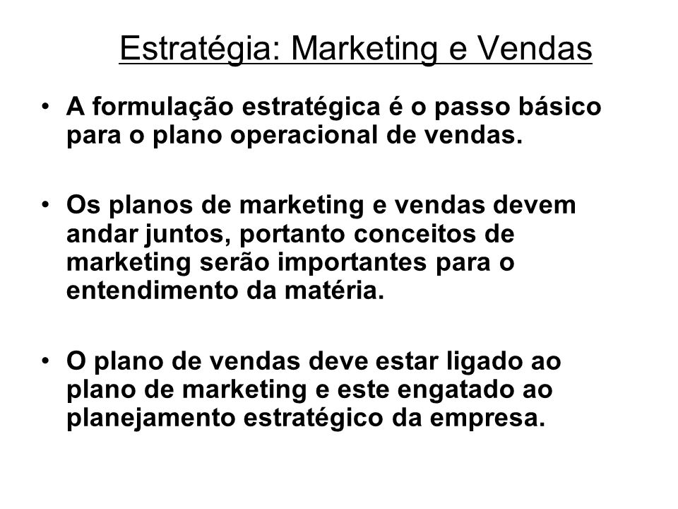 Estratégia: Marketing e Vendas A formulação estratégica é o passo básico para o plano operacional de vendas. Os planos de marketing e vendas devem and
