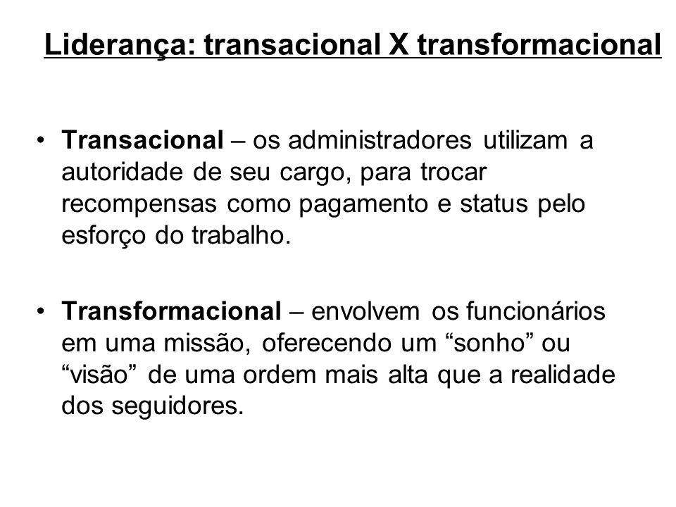 Liderança: transacional X transformacional Transacional – os administradores utilizam a autoridade de seu cargo, para trocar recompensas como pagament