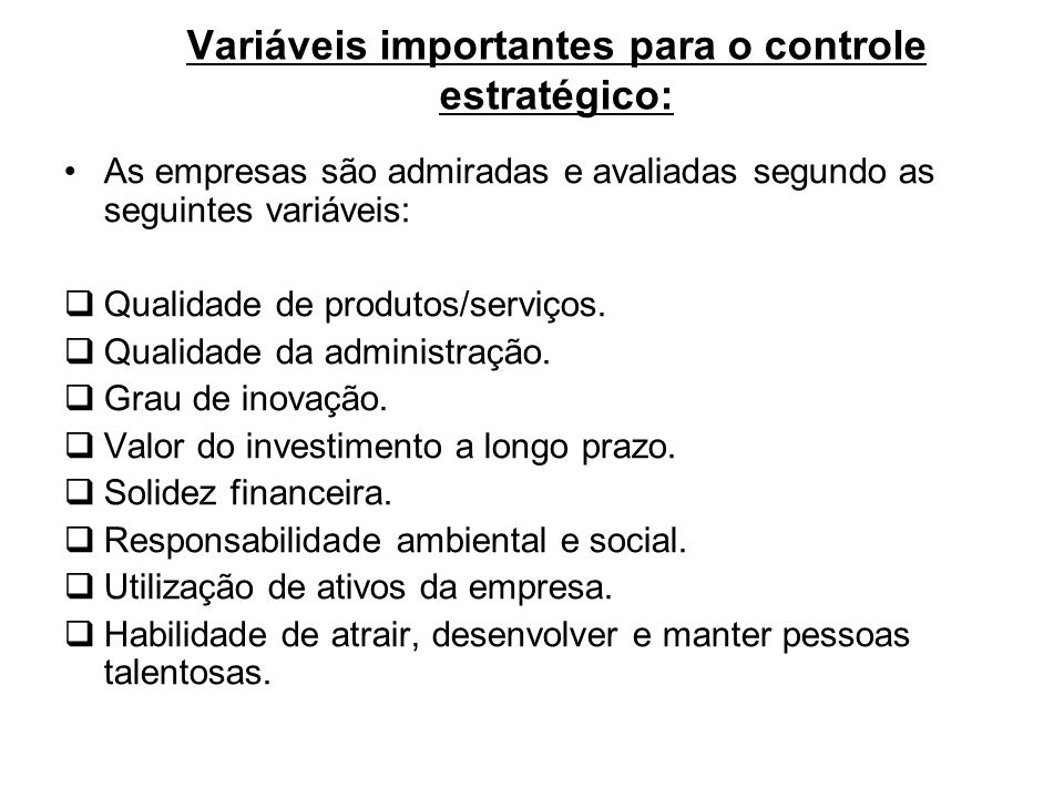 Variáveis importantes para o controle estratégico: As empresas são admiradas e avaliadas segundo as seguintes variáveis: Qualidade de produtos/serviço