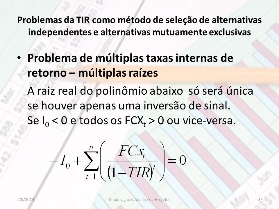 Problemas da TIR como método de seleção de alternativas independentes e alternativas mutuamente exclusivas Problema de múltiplas taxas internas de ret