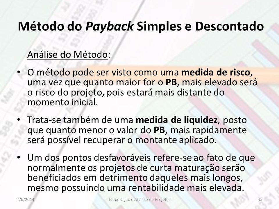 Método do Payback Simples e Descontado Análise do Método: O método pode ser visto como uma medida de risco, uma vez que quanto maior for o PB, mais el