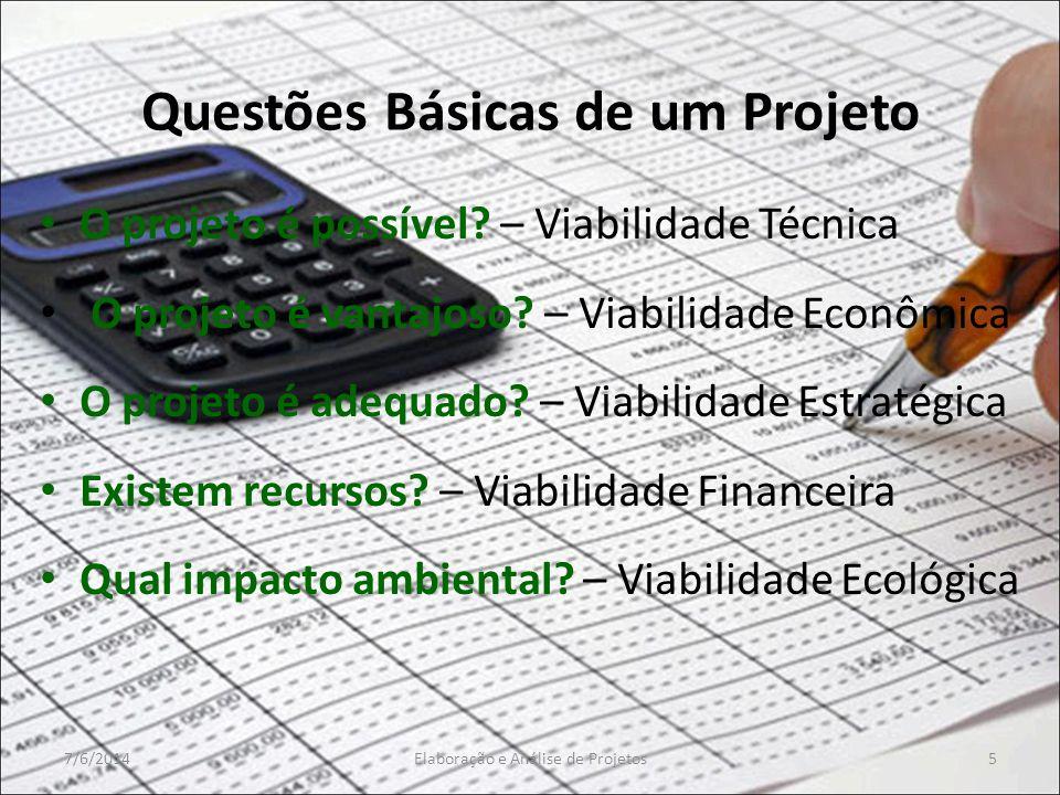 Questões Básicas de um Projeto O projeto é possível? – Viabilidade Técnica O projeto é vantajoso? – Viabilidade Econômica O projeto é adequado? – Viab