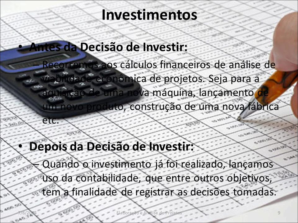 Investimentos Antes da Decisão de Investir: – Recorremos aos cálculos financeiros de análise de viabilidade econômica de projetos. Seja para a aquisiç