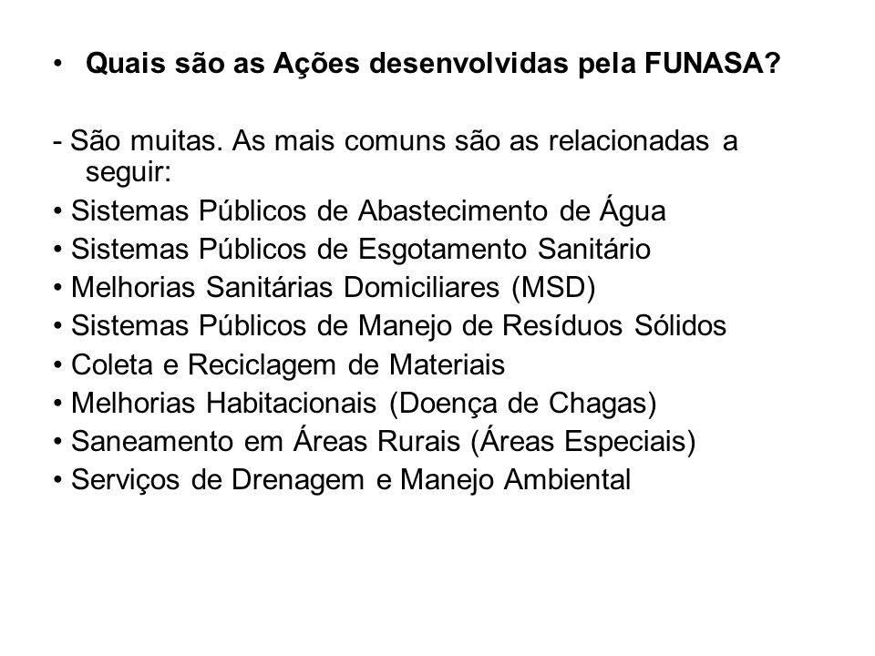 Quais são as Ações desenvolvidas pela FUNASA.- São muitas.
