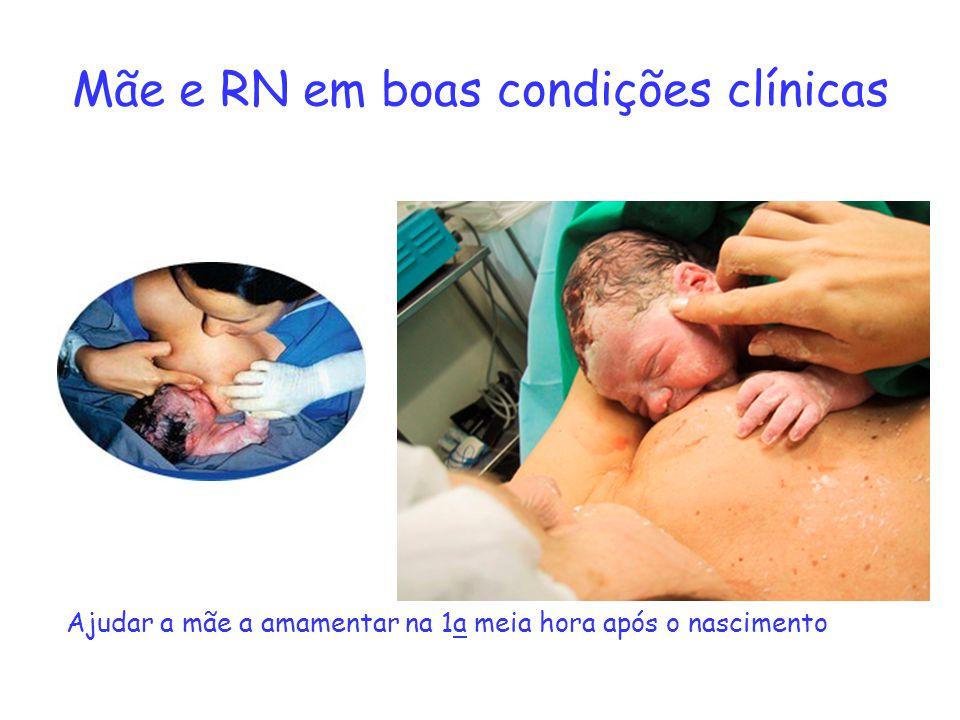 Mãe e RN em boas condições clínicas Ajudar a mãe a amamentar na 1a meia hora após o nascimento