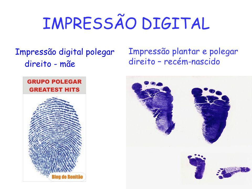 IMPRESSÃO DIGITAL Impressão digital polegar direito - mãe Impressão plantar e polegar direito – recém-nascido