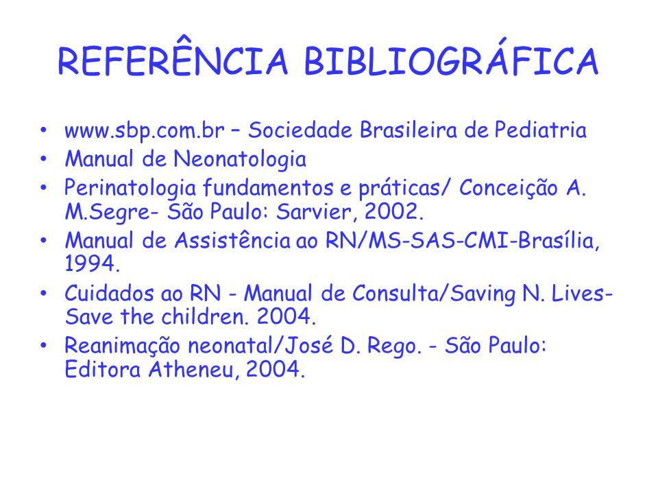 REFERÊNCIA BIBLIOGRÁFICA www.sbp.com.br – Sociedade Brasileira de Pediatria Manual de Neonatologia Perinatologia fundamentos e práticas/ Conceição A.