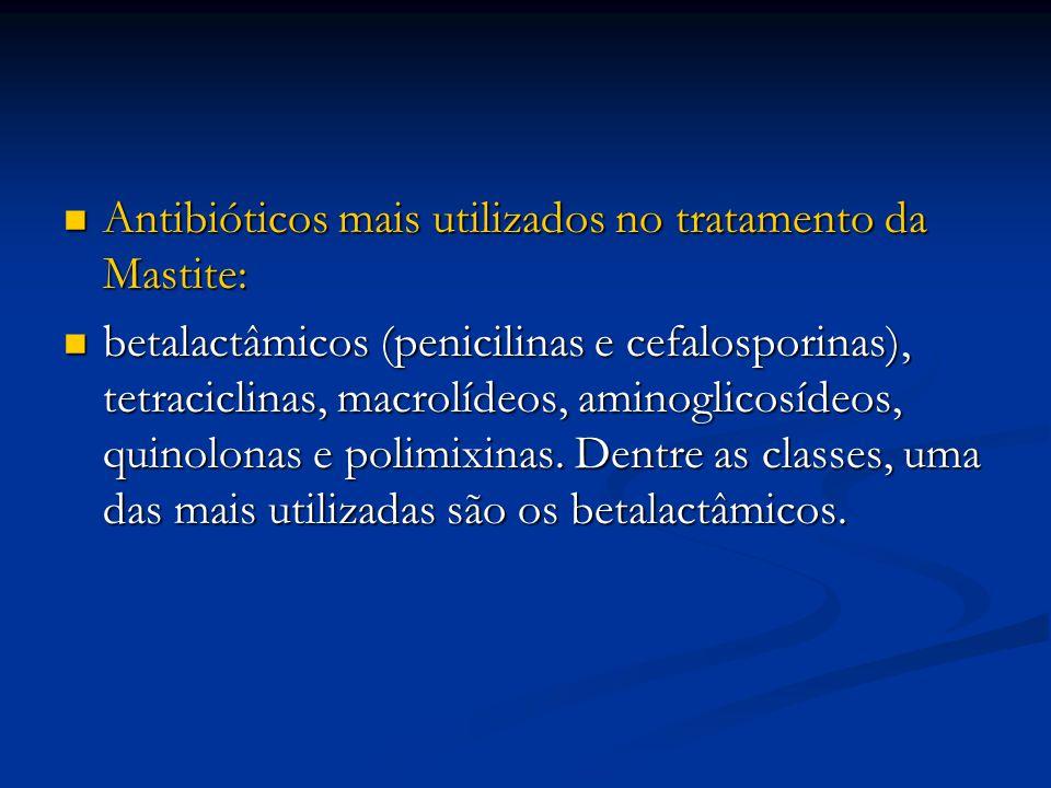 Antibióticos mais utilizados no tratamento da Mastite: Antibióticos mais utilizados no tratamento da Mastite: betalactâmicos (penicilinas e cefalospor