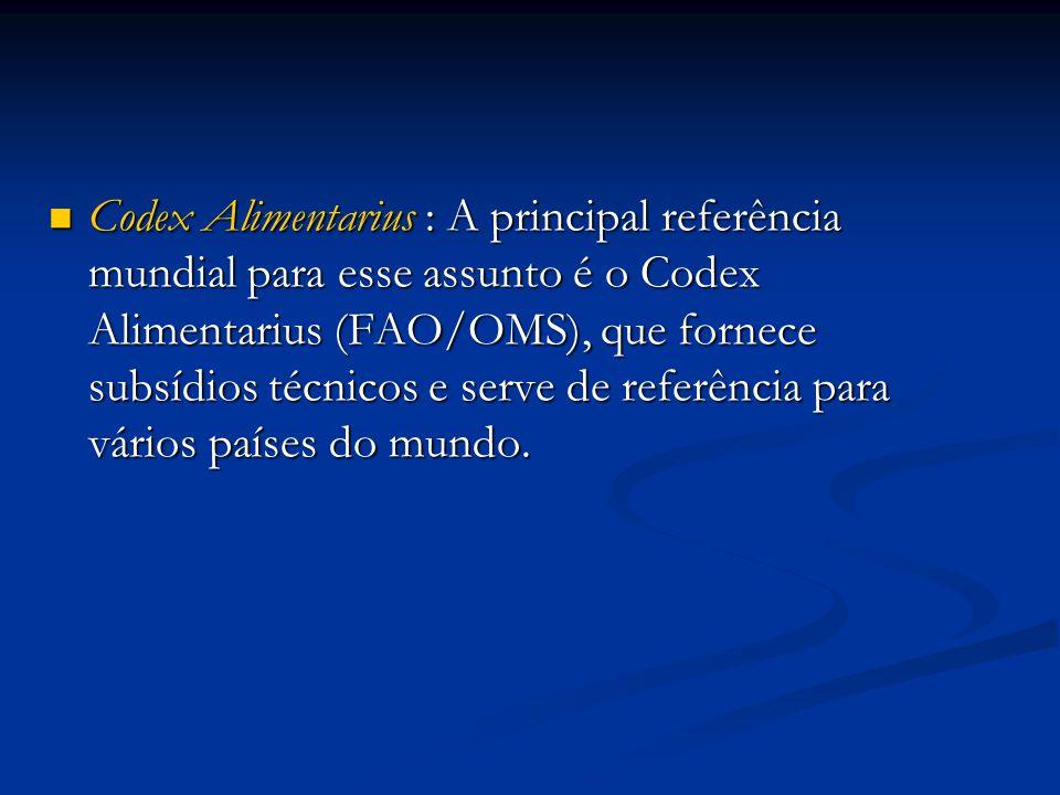 Codex Alimentarius : A principal referência mundial para esse assunto é o Codex Alimentarius (FAO/OMS), que fornece subsídios técnicos e serve de refe