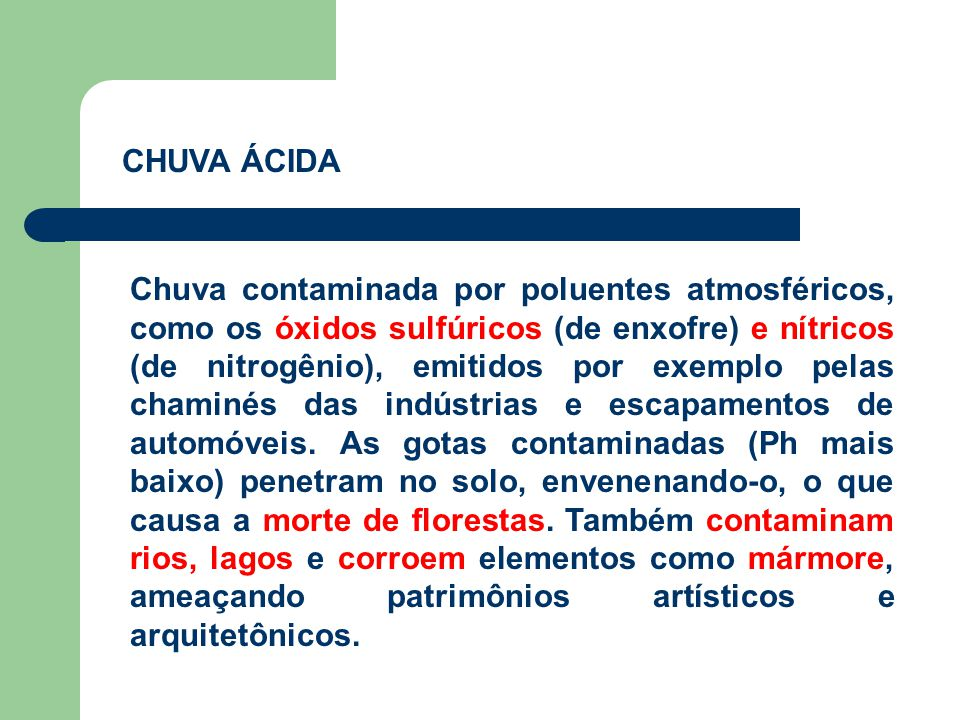 Chuva contaminada por poluentes atmosféricos, como os óxidos sulfúricos (de enxofre) e nítricos (de nitrogênio), emitidos por exemplo pelas chaminés d