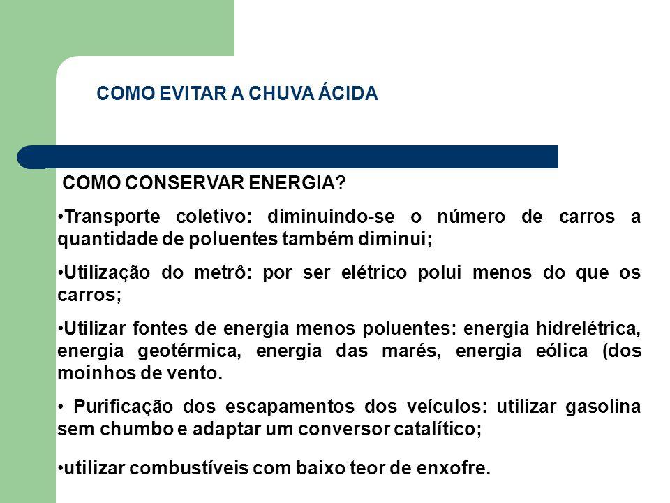 COMO CONSERVAR ENERGIA? Transporte coletivo: diminuindo-se o número de carros a quantidade de poluentes também diminui; Utilização do metrô: por ser e