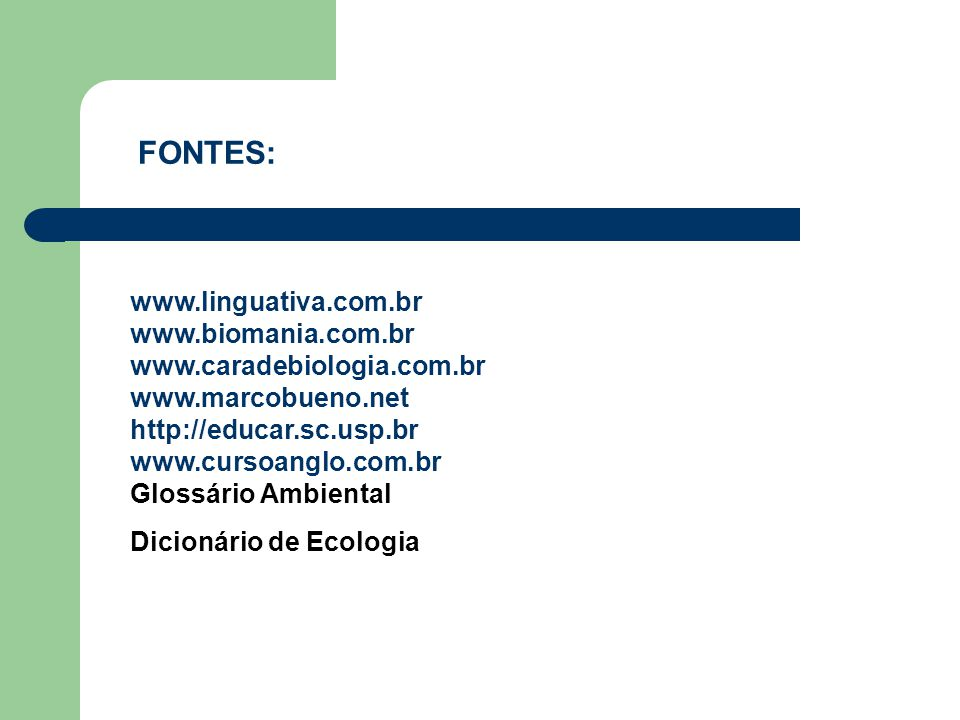 FONTES: www.linguativa.com.br www.biomania.com.br www.caradebiologia.com.br www.marcobueno.net http://educar.sc.usp.br www.cursoanglo.com.br Glossário