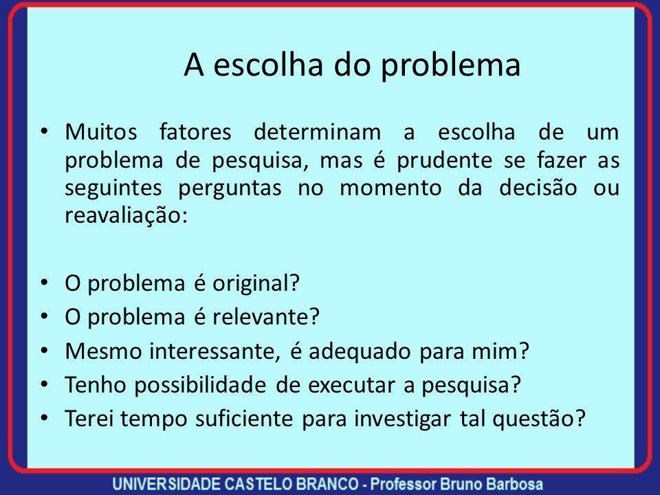 Um problema de pesquisa A formulação de um problema tem relação com as três indagações fundamentais: Como são as coisas? Quais as suas causas? Quais a