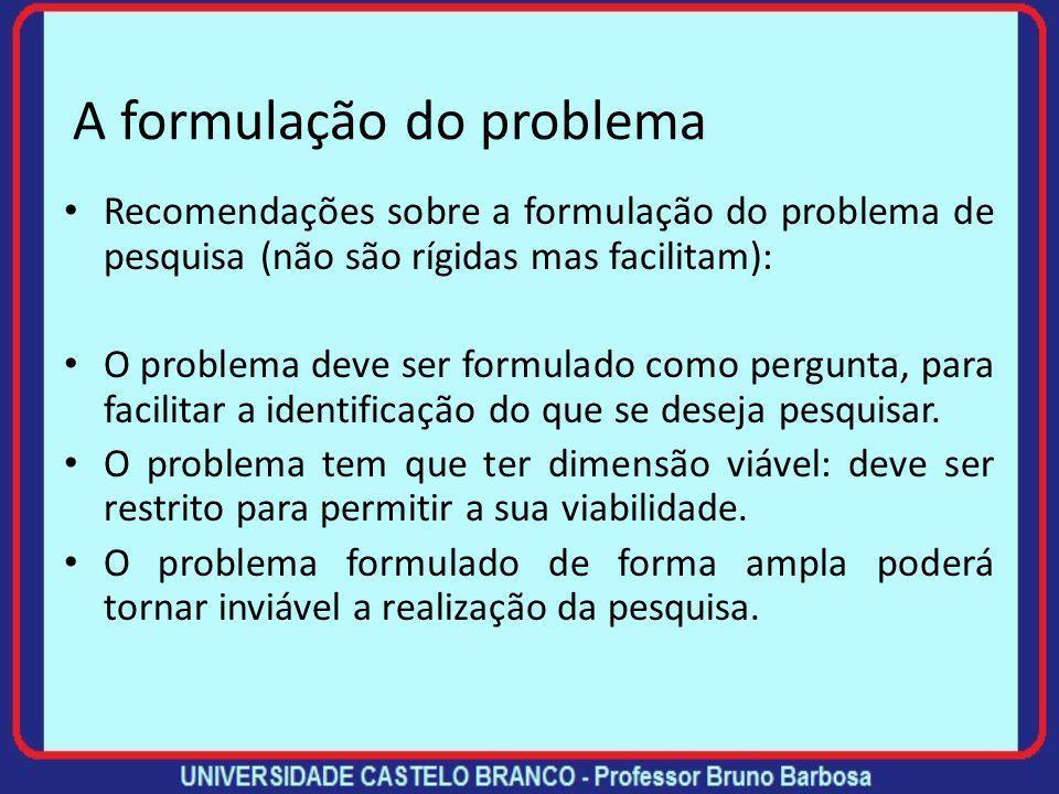 A escolha do problema O problema sinaliza o foco que você dará à pesquisa. Geralmente você considera na escolha deste foco: A relevância do problema: