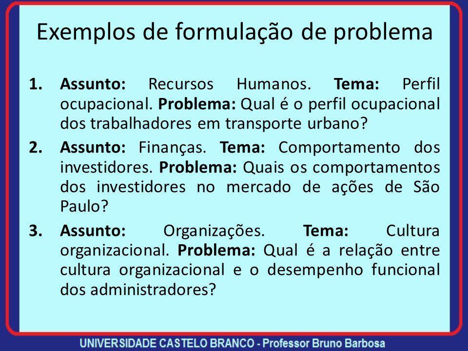 A formulação do problema O problema deve ter clareza: os termos adotados devem ser definidos para esclarecer os significados com que estão sendo usado