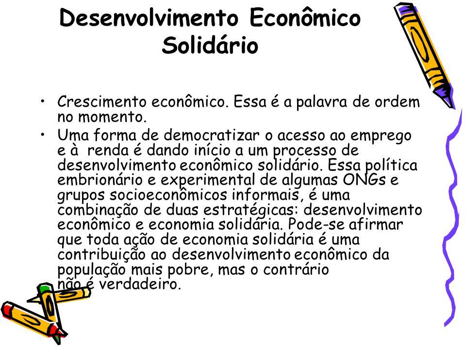 Desenvolvimento Econômico Solidário Crescimento econômico. Essa é a palavra de ordem no momento. Uma forma de democratizar o acesso ao emprego e à ren