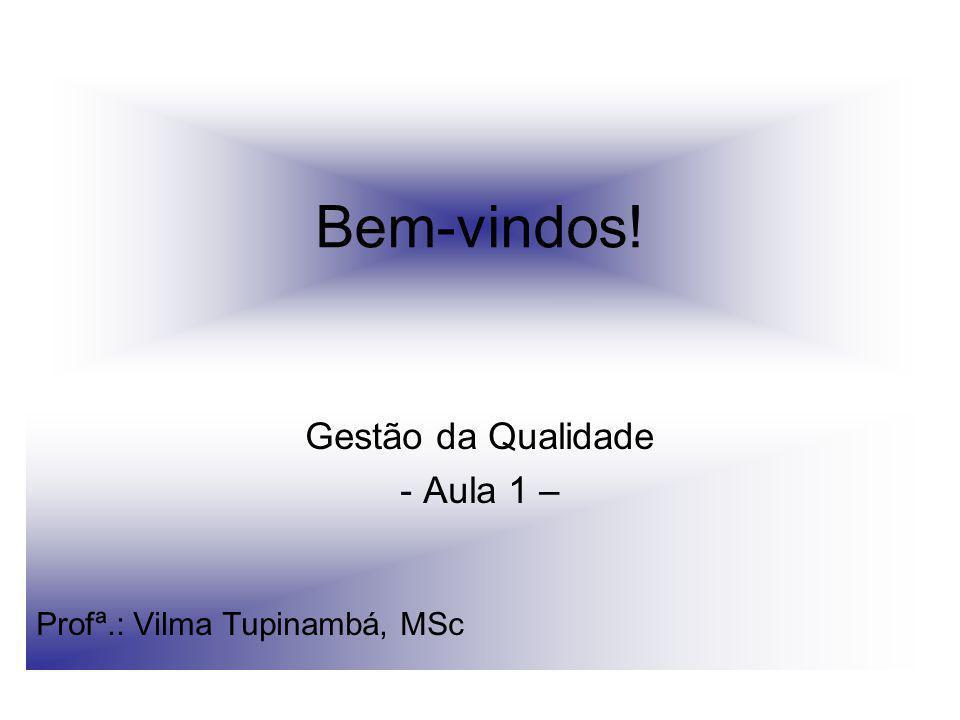 Bem-vindos! Gestão da Qualidade - Aula 1 – Profª.: Vilma Tupinambá, MSc