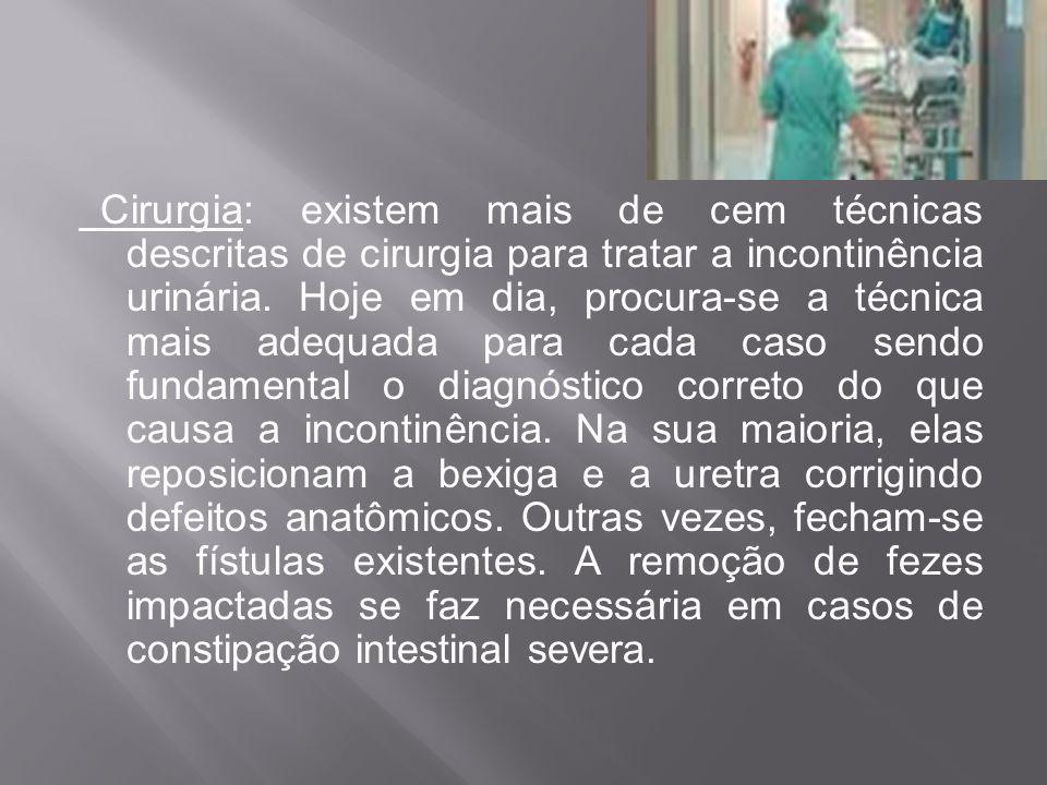 Cirurgia: existem mais de cem técnicas descritas de cirurgia para tratar a incontinência urinária. Hoje em dia, procura-se a técnica mais adequada par