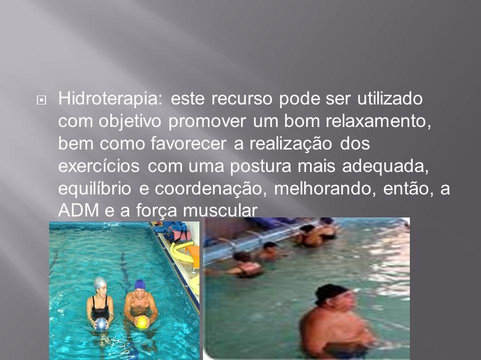 Hidroterapia: este recurso pode ser utilizado com objetivo promover um bom relaxamento, bem como favorecer a realização dos exercícios com uma postura