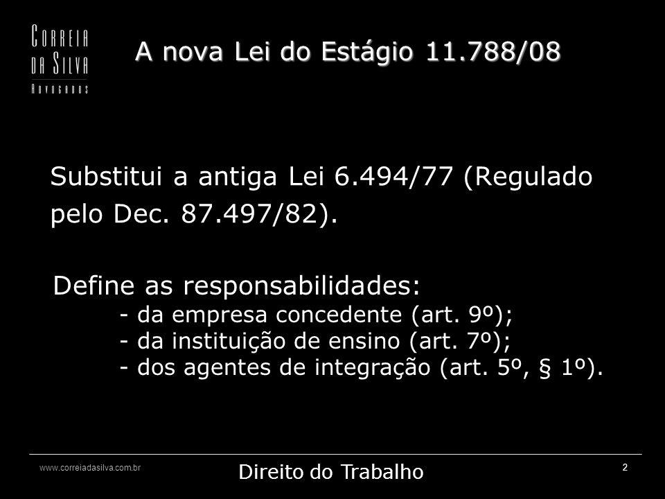 www.correiadasilva.com.br Marketing Jurídico Direito do Trabalho 2 A nova Lei do Estágio 11.788/08 Substitui a antiga Lei 6.494/77 (Regulado pelo Dec.
