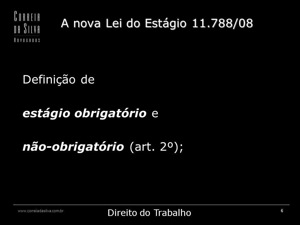 www.correiadasilva.com.br Marketing Jurídico Direito do Trabalho 17 A nova Lei do Estágio 11.788/08 Outros destaques: - Responsabilidade civil dos agentes de integração (art.